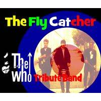 THE FLY CATCHER THE WHO TRIBUTE BAND
