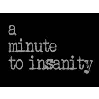 A minute to insanity