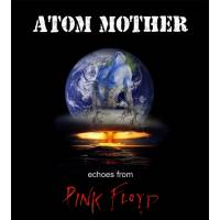 ATOM MOTHER - Echoes from Pink Floyd
