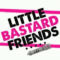 Little Bastard Friends
